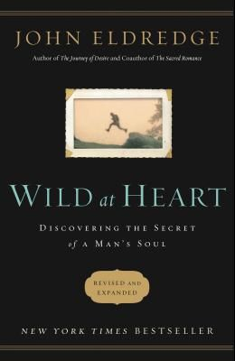 Wild at Heart Revised and Updated: Discovering the Secret of a Man's Soul