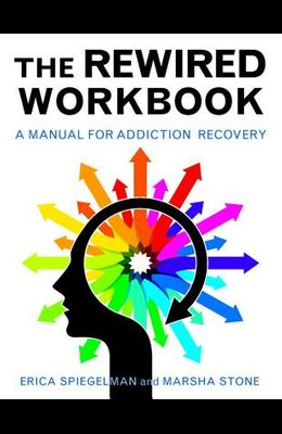 Rewired Workbook: A Manual for Addiction Recovery