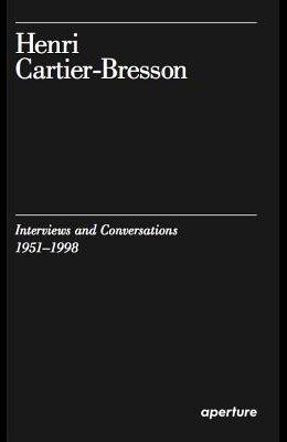 Henri Cartier-Bresson: Interviews and Conversations (1951-1998)