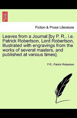 Leaves from a Journal [By P. R., i.e. Patrick Robertson, Lord Robertson, Illustrated with Engravings from the Works of Several Masters, and Published