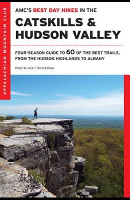 AMC's Best Day Hikes in the Catskills and Hudson Valley: Four-Season Guide to 60 of the Best Trails, from the Hudson Highlands to Albany