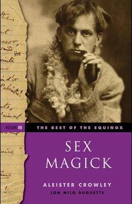 The Best of the Equinox, Sex Magick: Volume III