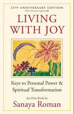 Living with Joy: Keys to Personal Power & Spiritual Transformation