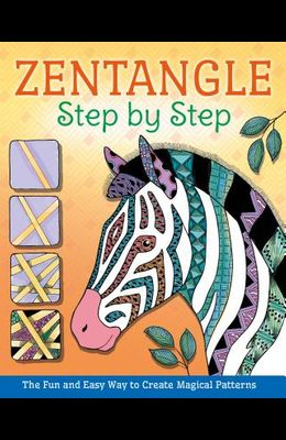 Zentangle Step by Step: The Fun and Easy Way to Create Magical Patterns