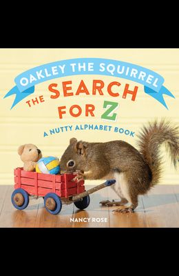 Oakley the Squirrel: The Search for Z: A Nutty Alphabet Book