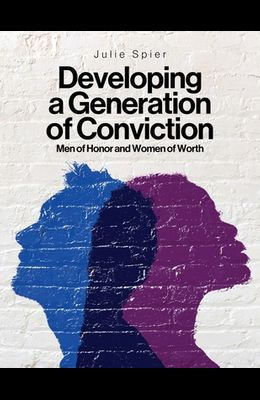 Developing a Generation of Conviction: Men of Honor and Women of Worth