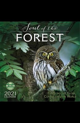Soul of the Forest 2021 Wall Calendar: Traveling the Globe, Connecting the World