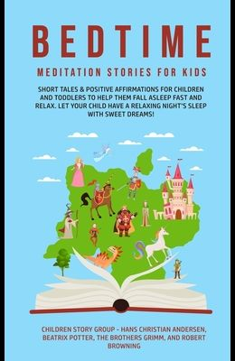 Bedtime Meditation Stories for Kids: Short Tales & Positive Affirmations for Children and Toddlers to Help Them Fall Asleep Fast and Relax. Let Your C