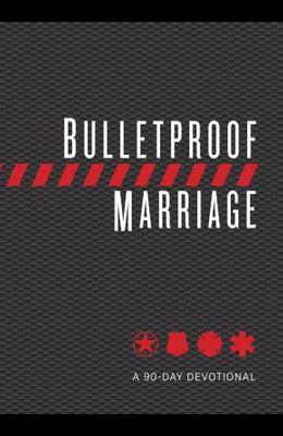 Bulletproof Marriage: A 90-Day Devotional