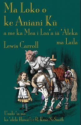Ma Loko o ke Aniani Kū a me ka Mea i Loa'a iā 'Āleka ma Laila: Through the Looking-Glass in Hawaiian