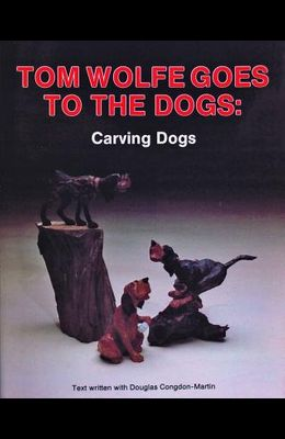 Tom Wolfe Goes to the Dogs: Carving Dogs