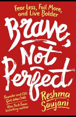 Brave, Not Perfect: How to Fail More, Care Less, and Live Bolder