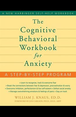 The Cognitive Behavioral Workbook for Anxiety: A Step-by-Step Program