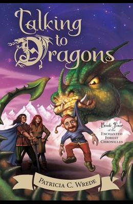 Talking to Dragons, 4: The Enchanted Forest Chronicles, Book Four
