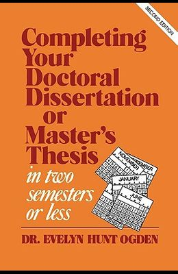 Completing Your Doctoral Dissertation/Master's Thesis in Two Semesters or Less, 2nd Edition