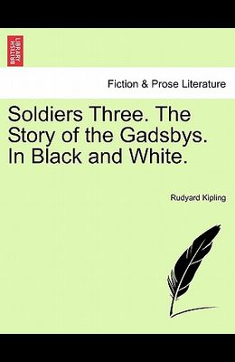 Soldiers Three. the Story of the Gadsbys. in Black and White.