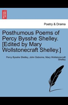 Posthumous Poems of Percy Bysshe Shelley. [Edited by Mary Wollstonecraft Shelley.]