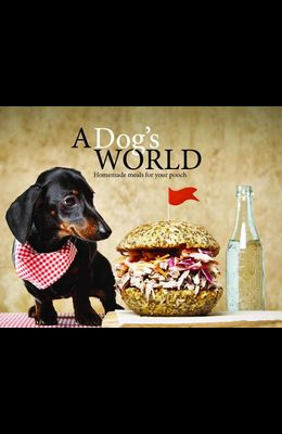 A Dog's World: Homemade Meals for Your Pooch