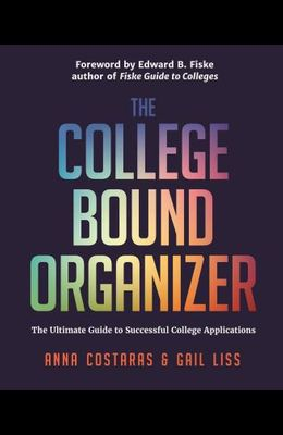 The College Bound Organizer: The Ultimate Guide to Successful College Applications (College Admission, College Guide, College Applications, and Col