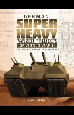 German Superheavy Panzer Projects of World War II: Wehrmacht Concepts and Designs