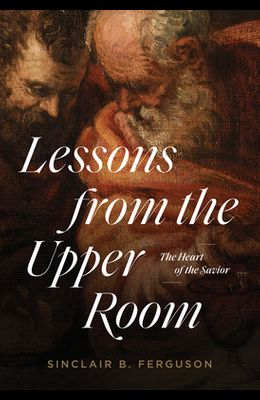 Lessons from the Upper Room: The Heart of the Savior
