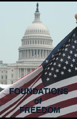 Foundations of Freedom: Common Sense, the Declaration of Independence, the Articles of Confederation, the Federalist Papers, the U.S. Constitu