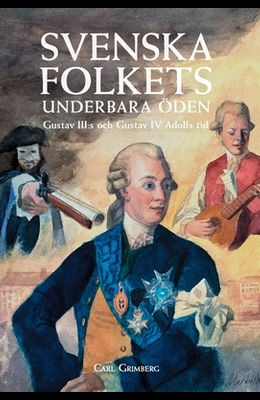 Svenska folkets underbara öden: Gustav III: s och Gustav IV Adolfs tid (Band VII)
