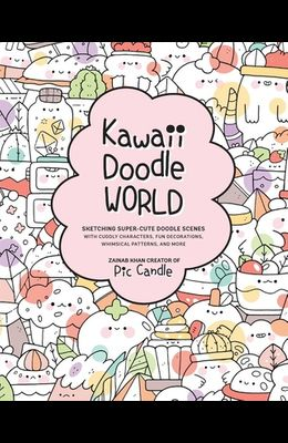 Kawaii Doodle World: Sketching Super-Cute Tableaus