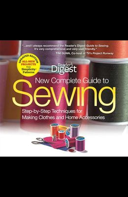 The New Complete Guide to Sewing: Step-By-Step Techniquest for Making Clothes and Home Accessoriesupdated Edition with All-New Projects and Simplicity
