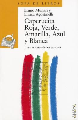Caperucita Roja, Verde, Amarilla, Azul y Blanca = Little Red Riding Hood, Green, Yellow Blue and White