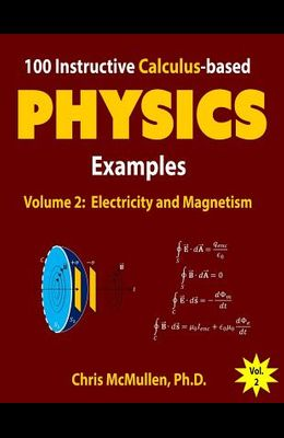 100 Instructive Calculus-based Physics Examples: Electricity and Magnetism