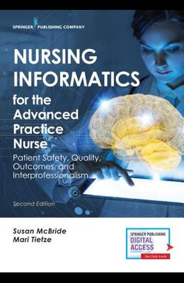 Nursing Informatics for the Advanced Practice Nurse, Second Edition: Patient Safety, Quality, Outcomes, and Interprofessionalism