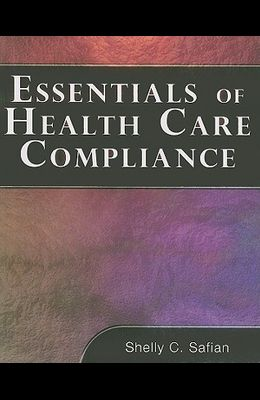 Essentials of Health Care Compliance