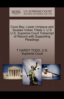Coos Bay, Lower Umpqua and Siuslaw Indian Tribes V. U S U.S. Supreme Court Transcript of Record with Supporting Pleadings