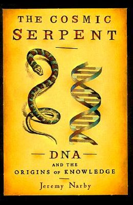 The Cosmic Serpent: DNA and the Origins of Knowledge