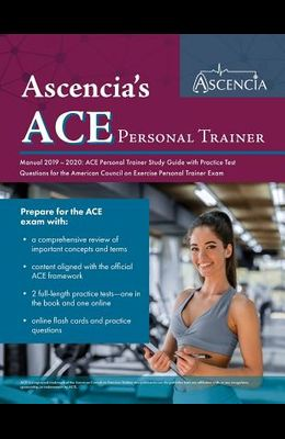 ACE Personal Trainer Manual 2019-2020: ACE Personal Trainer Study Guide with Practice Test Questions for the American Council on Exercise Personal Tra