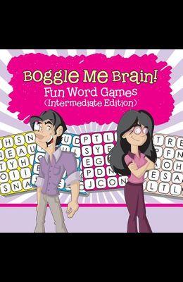 Boggle Me Brain! Fun Word Games (Intermediate Edition)
