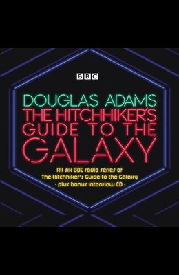 The Hitchhiker' Guide to the Galaxy: The Complete Radio Series