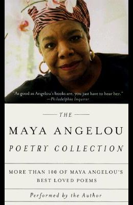 The Maya Angelou Poetry Collection: More Than 100 of Maya Angelou's Best Loved Poems