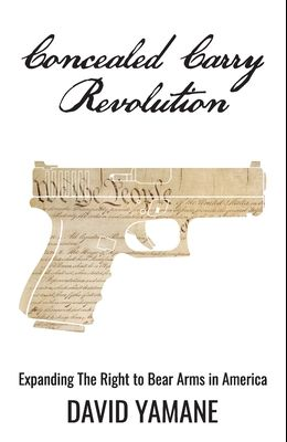 Concealed Carry Revolution: Expanding The Right to Bear Arms in America