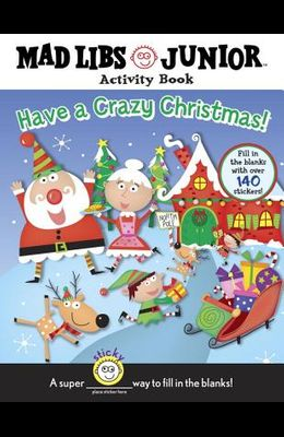 Have a Crazy Christmas!: Mad Libs Junior Activity Book [With 140 Fill in the Blank Stickers]