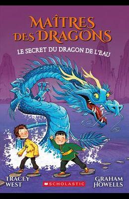 Maîtres Des Dragons: N° 3 - Le Secret Du Dragon de l'Eau