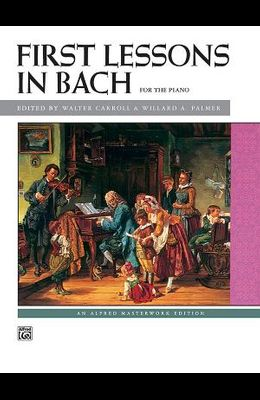 Bach -- First Lessons in Bach (Alfred Masterwork Edition)