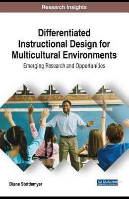 Differentiated Instructional Design for Multicultural Environments: Emerging Research and Opportunities