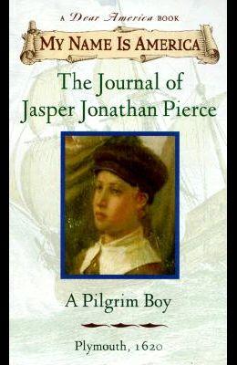 My Name Is America: The Journal of Jasper Jonathan Pierce, a Pilgrim Boy