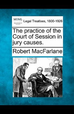 The Practice of the Court of Session in Jury Causes.