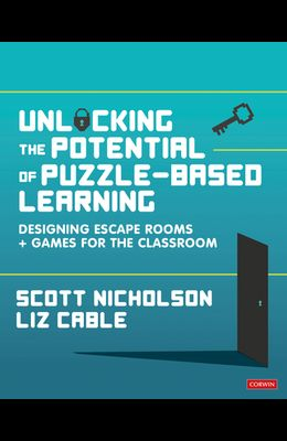 Unlocking the Potential of Puzzle-Based Learning: Designing Escape Rooms and Games for the Classroom