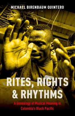 Rites, Rights and Rhythms: A Genealogy of Musical Meaning in Colombia's Black Pacific