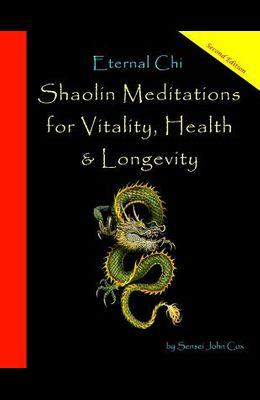 Eternal Chi: Shaolin Meditations for Vitality, Health & Longevity