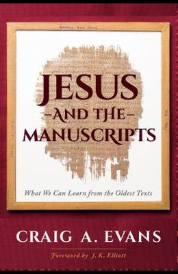 Jesus and the Manuscripts: What We Can Learn from the Oldest Texts